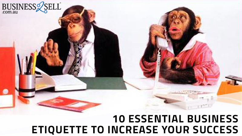 10 Essential Business Etiquette To Increase Your Success