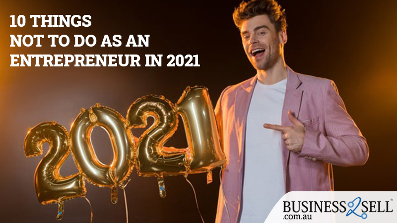 10 Things Not To Do As An Entrepreneur In 2021