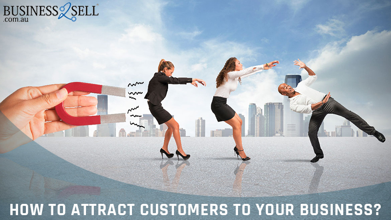 How To Attract Customers To Your Business?