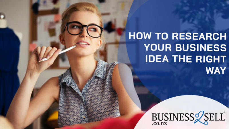 How to Research Your Business Idea The Right Way