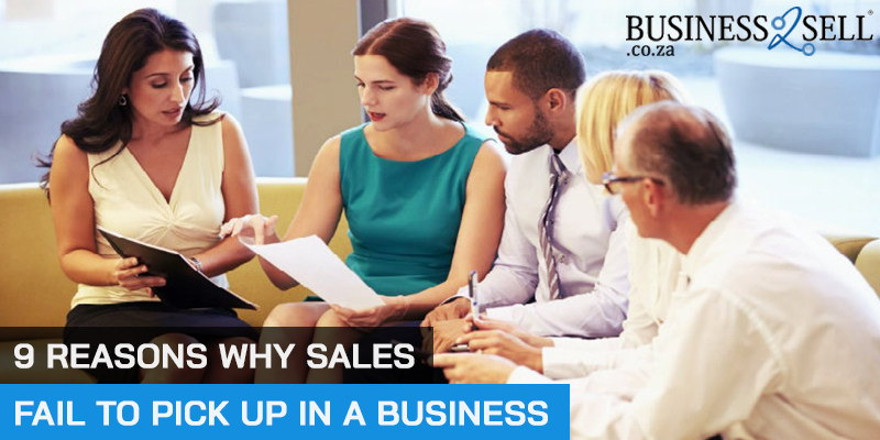 9 Reasons Why Sales Fail To Pick Up In A Business