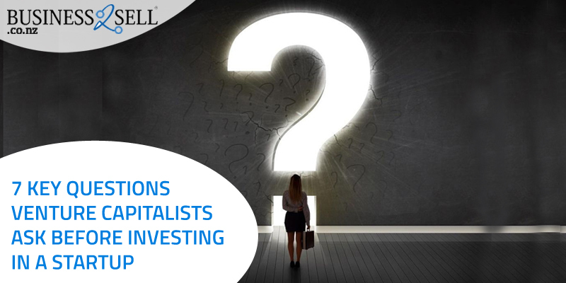 7 Key Questions Venture Capitalists Ask Before Investing In A Start-Up