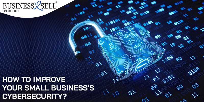 How to Improve Your Small Business's Cybersecurity?