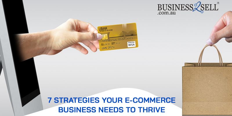 7 Strategies Your E-Commerce Business Needs to Thrive