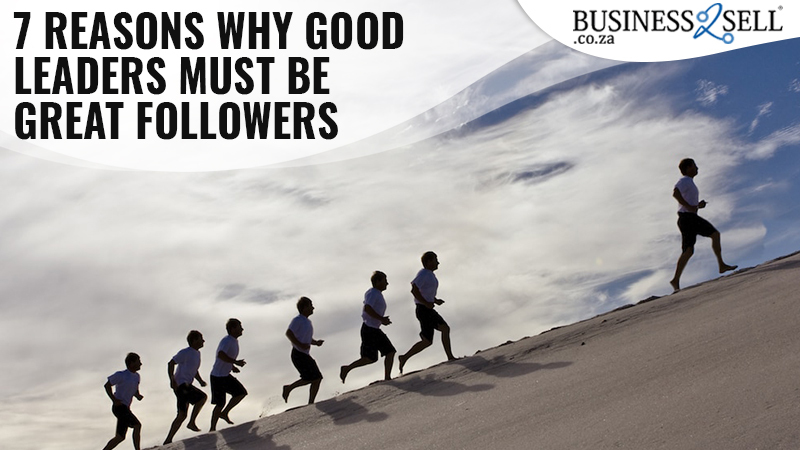 7 Reasons Why Good Leaders Must Be Great Followers